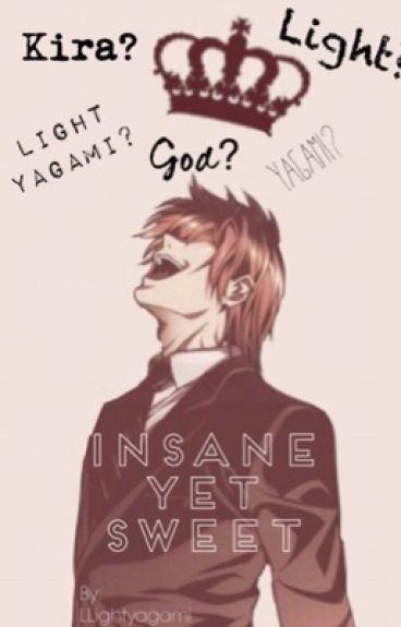 Insane yet Sweet (Light x reader)