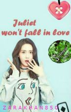 Juliet Won't Fall In Love by ZaraKhan850