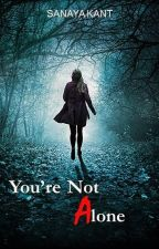 You're Not Alone. {Book 1} completed by SanayaKant