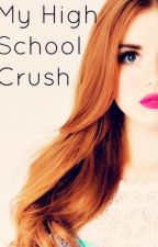My High School Crush by trinity_jackson4
