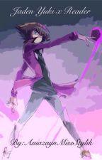 Jaden Yuki x Reader by AmazaynMissStylik