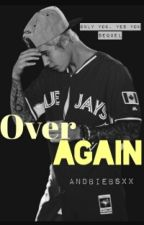 Over Again (Only You, Yes You, Sequel.) by bieberswaggyx
