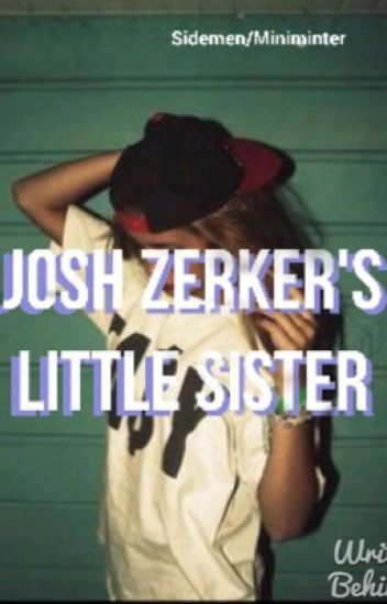 Josh Zerker's little sister ( Sidemen- miniminter ff)