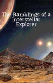 The Ramblings of an Interstellar Explorer by YippitySquit