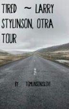 Tired ~ Larry Stylinson, Otra tour by BritishCupcake28