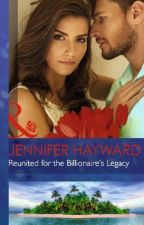 Reunited for the Billionaire's Legacy by JenniferHayward