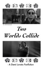 Two Worlds Collide || Demi Lovato by demimylovato