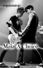 Make A Choice || Calum Hood & Luke Hemmings Fanfic by apoloniatrejo