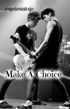 Make A Choice || Calum Hood & Luke Hemmings Fanfic by apoloniatrejo