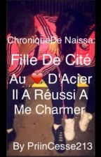 Chronique De Naissa: Fille De Cité Au Coeur D'Acier Il A Réussi A Me Charmer by PriinCesse213