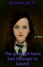 The good girl turns bad (Granger to Gaunt) by cookie_girl_27