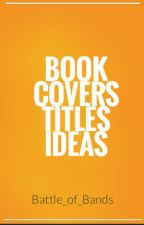 Book Covers, Titles , Ideas by Battle_of_Bands