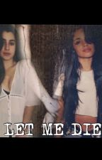 Let Me Die - Camren (Adaptación) by Alex_Jauregui