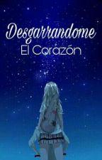 Desgarrandome el Corazón by Whalien52_Lpz