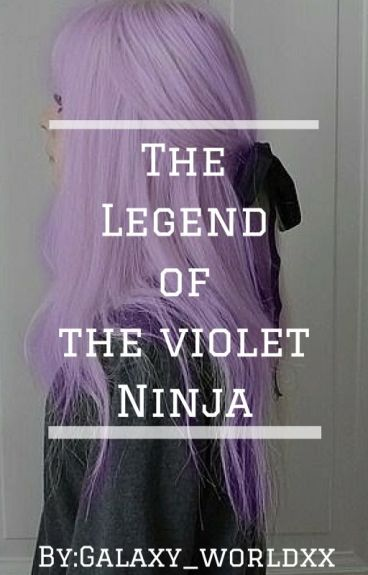 The Legend of the violet Ninja.#wattys2016