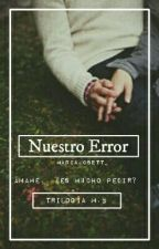 Nuestro E R R O R ✘  M. B ❴trilogía.❵ by mariajosett_