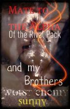 Mate To Alpha of the rival pack and brothers worst enemy by dream-write-hope