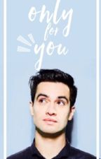Only For You (Brendon Urie/Panic! At The Disco) DISCONTINUED by cozyurie