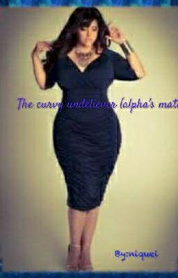 The curvy unbeliever,           ( alpha's mate)