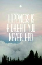 Happiness is a Dream You Never Had by lilyyyc123