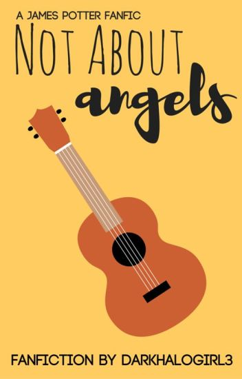 Not About Angels (James Potter Love Story)  ✔