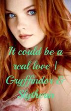 It could be a real love | Gryffindor & Slytherin by _Malfoy06_