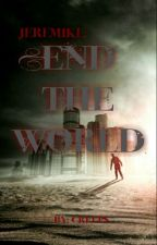 JereMike: End the World (AU Fanfiction) by SquishyCreep