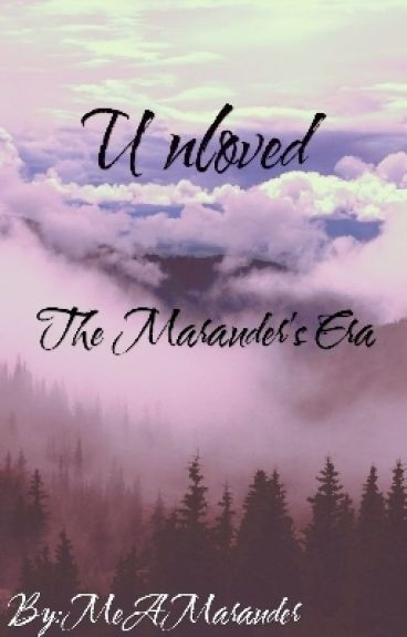 Unloved (Marauders Era)