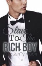 Slave To The Rich Boy by Crimsontyphoon