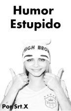 Humor Estúpido. by MrsHelio