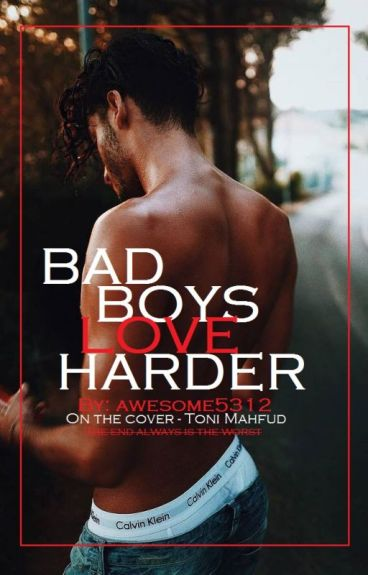 Bad boys love harder