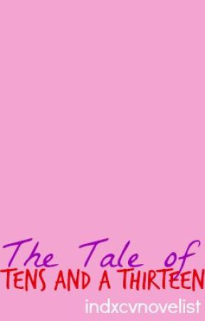 The Tale of Tens and a Thirteen by indxcvnovelist