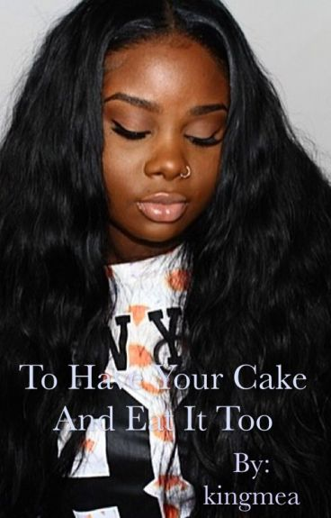To Have Your Cake And Eat It Too #wattys2016