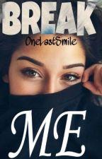 Break me. by OneLastSmile