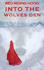 Into the Wolves Den | Red Riding Hood Sequel by ellarose12