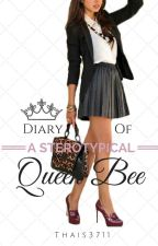 Diary of a Stereotypical Queen Bee by tmm3711