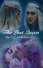 The Last Queen {Thranduil FanFiction}  by CJ_Callahan