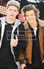i love you... joke!; narry ✓ by xveniice