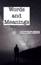 Words and Meanings by whisperingloudly