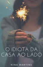 O idiota da casa ao lado - 1° Livro ( Todos Os Livros Em Retirada ) by Nina-Martins