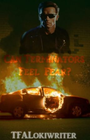 Can Terminators feel fear? by TFALokiwriter