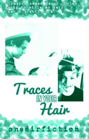 Traces In Your Hair (Larry Stylinson AU) by onedirfiction