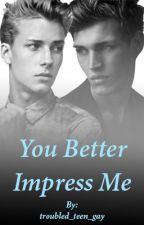 You Better Impress Me (boyxboy) [complete] {editing} by troubled_teen_gay
