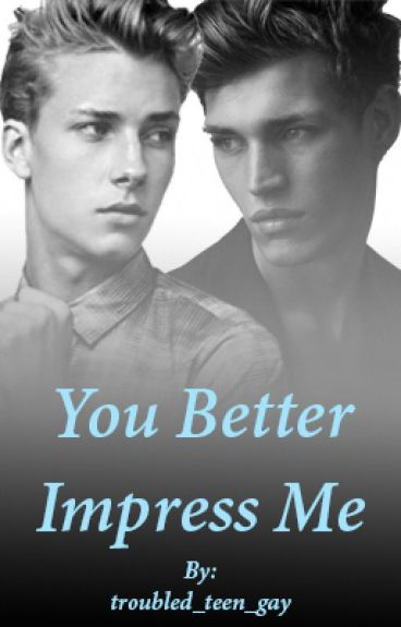 You Better Impress Me (boyxboy) [complete]