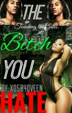The Bitch You Hate #Wattys2016 by XO504QVEEN