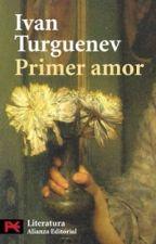 Mi Primer Amor - Ivan Turguenev by Rgg1997
