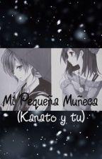 Mi pequeña Muñeca (Kanato y tu) [EDITANDO] by rochituttina