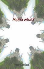 Alpha what? by mel0nslut