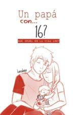 Un Papá Con...16? [NaLu]. Editando. by karenalexias