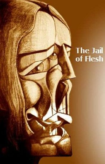 The Jail of Flesh